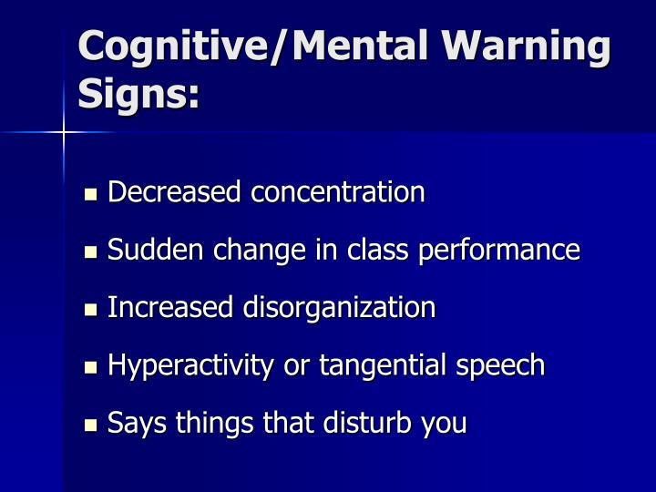 Cognitive/Mental Warning Signs: