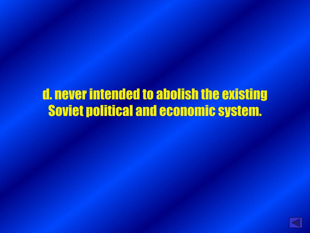 d. never intended to abolish the existing Soviet political and economic system.