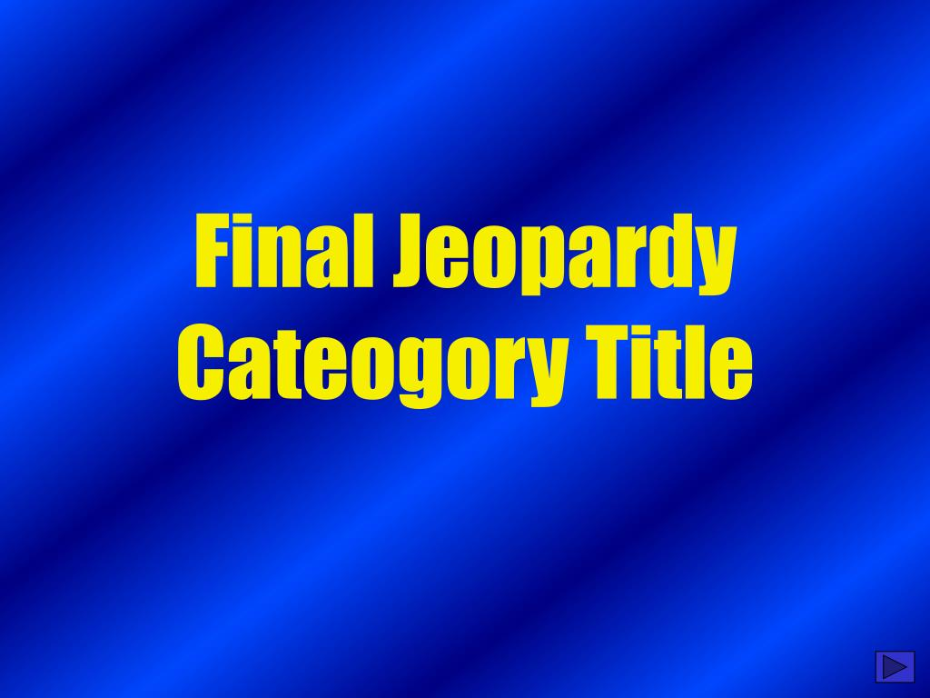 Final Jeopardy Cateogory Title