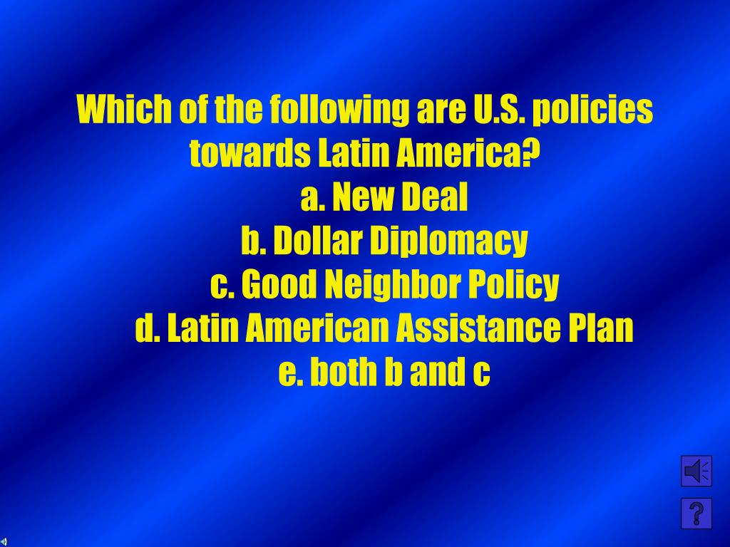 Which of the following are U.S. policies towards Latin America?