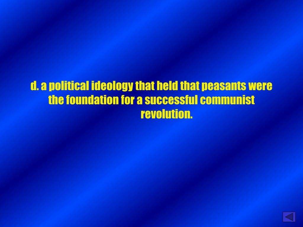 d. a political ideology that held that peasants were the foundation for a successful communist