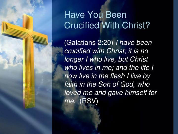 Have You Been Crucified With Christ?