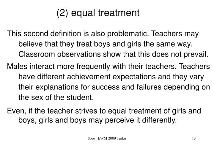 This second definition is also problematic. Teachers may believe that they treat boys and girls the same way. Classroom observations show that this does not prevail.