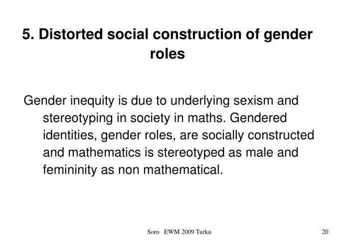 5. Distorted social construction of gender roles