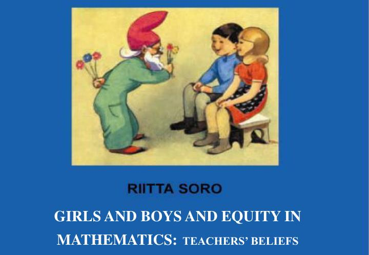 GIRLS AND BOYS AND EQUITY IN MATHEMATICS: