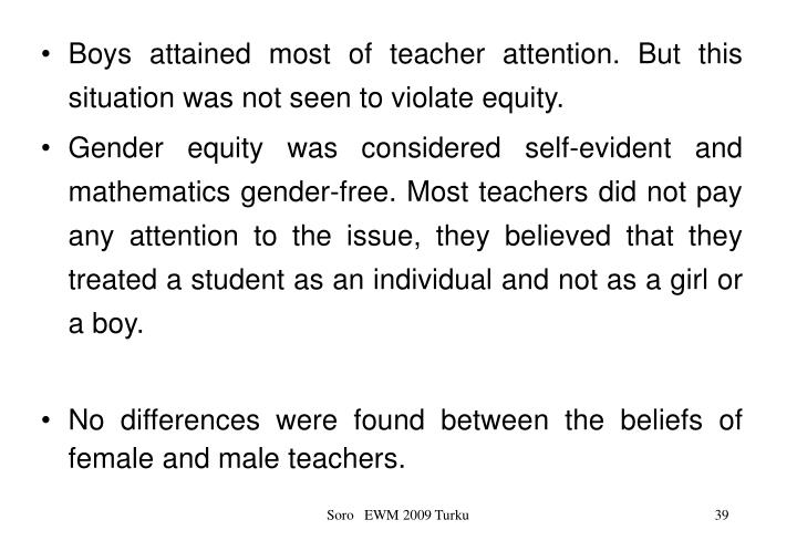 Boys attained most of teacher attention. But this situation was not seen to violate equity.