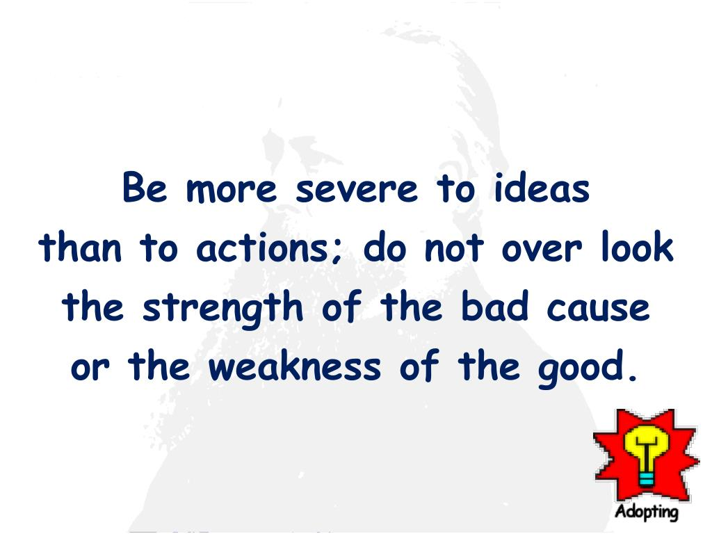 Be more severe to ideas