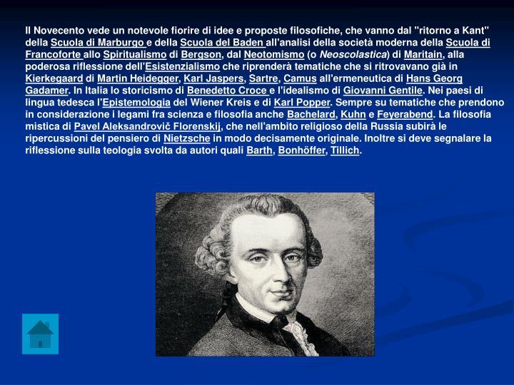 """Il Novecento vede un notevole fiorire di idee e proposte filosofiche, che vanno dal """"ritorno a Kant"""" della"""