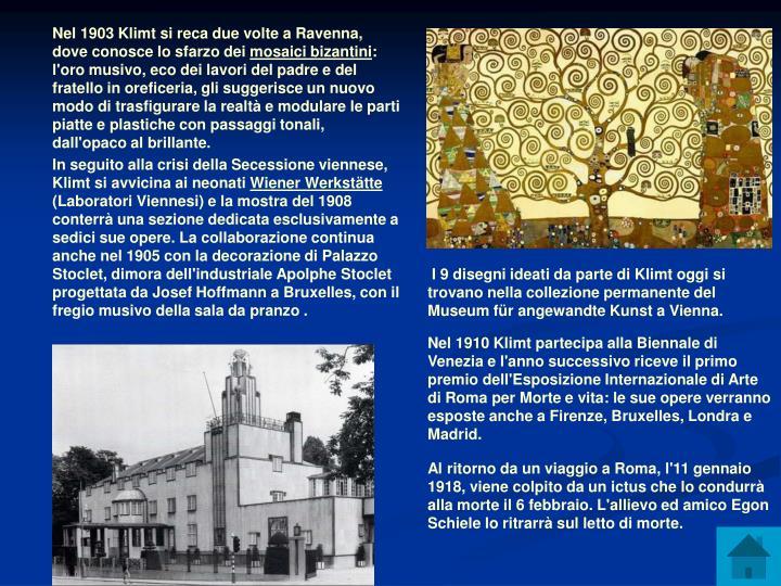 Nel 1903 Klimt si reca due volte a Ravenna, dove conosce lo sfarzo dei
