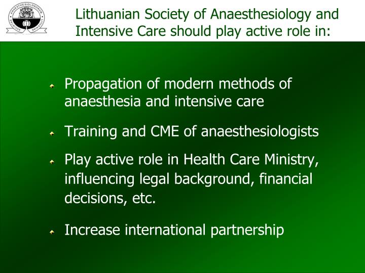 Lithuanian Society of Anaesthesiology and Intensive Care should play active role in:
