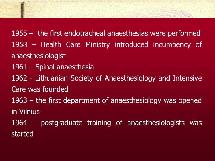 1955 –  the first endotracheal anaesthesias were performed