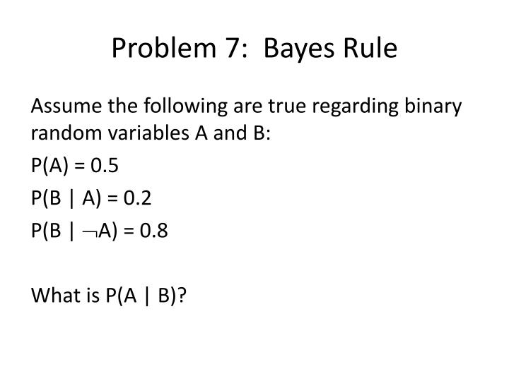 Problem 7:  Bayes Rule