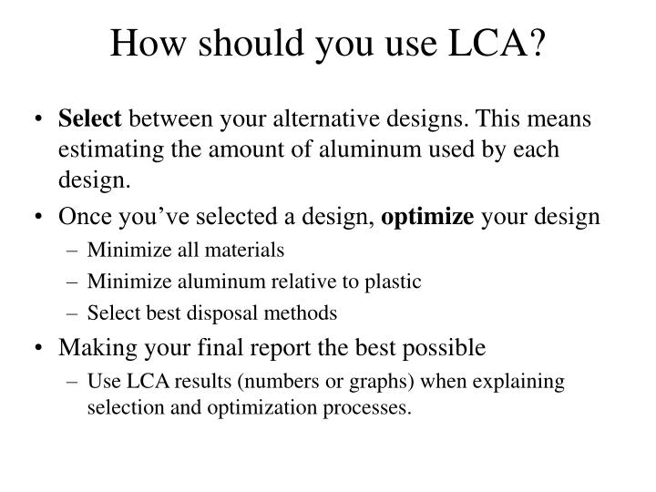 How should you use LCA?