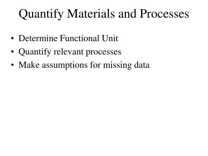 Quantify Materials and Processes