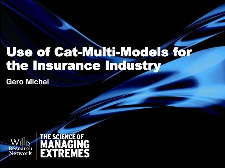 Use of cat multi models for the insurance industry