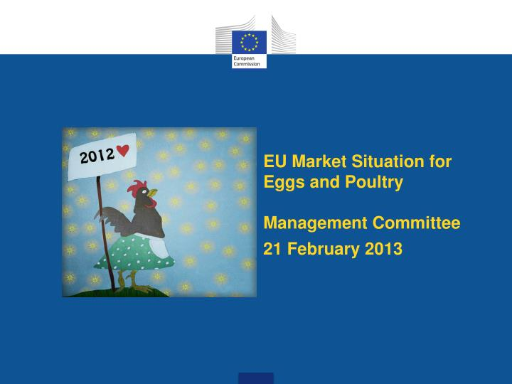 Eu m arket s ituation for e ggs and p oultry management committee 21 february 2013