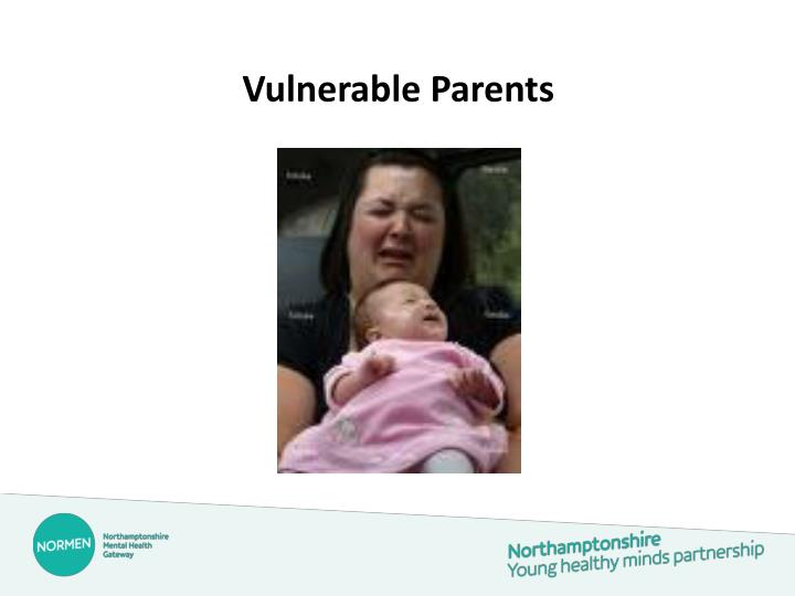 Vulnerable Parents