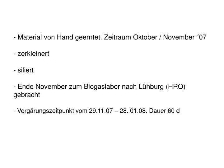 Material von Hand geerntet. Zeitraum Oktober / November ´07