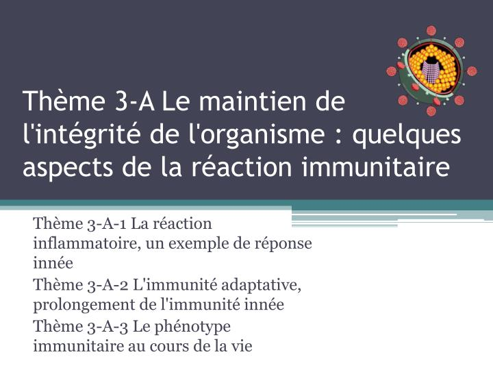Thème 3-A Le maintien de l'intégrité de l'organisme : quelques aspects de la réaction immunitaire