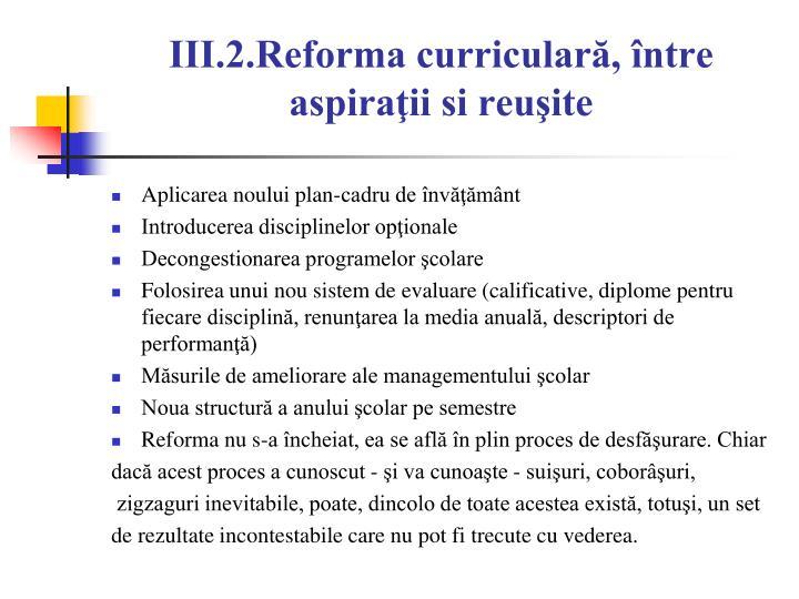 III.2.Reforma curriculară, între aspiraţii si reuşite
