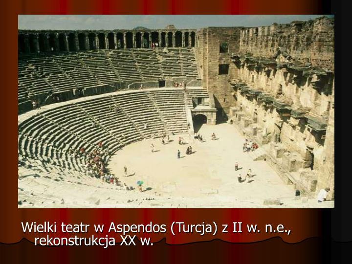 Wielki teatr w Aspendos (Turcja) z II w. n.e., rekonstrukcja XX w.