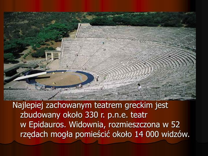 Najlepiej zachowanym teatrem greckim jest zbudowany około 330 r. p.n.e. teatr
