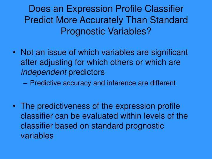 Does an Expression Profile Classifier Predict More Accurately Than Standard Prognostic Variables?