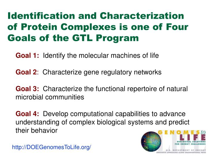 Identification and characterization of protein complexes is one of four goals of the gtl program