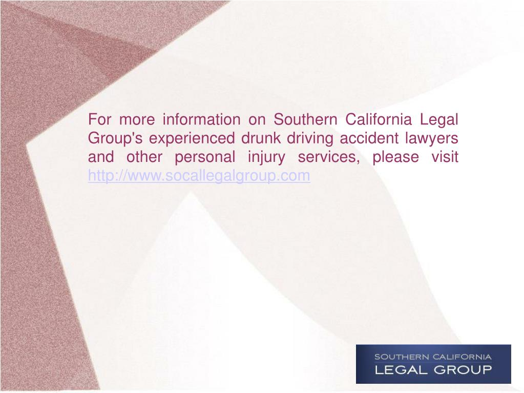 For more information on Southern California Legal Group's experienced drunk driving accident lawyers and other personal injury services, please visit