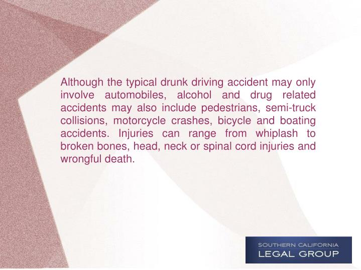 Although the typical drunk driving accident may only involve automobiles, alcohol and drug related a...