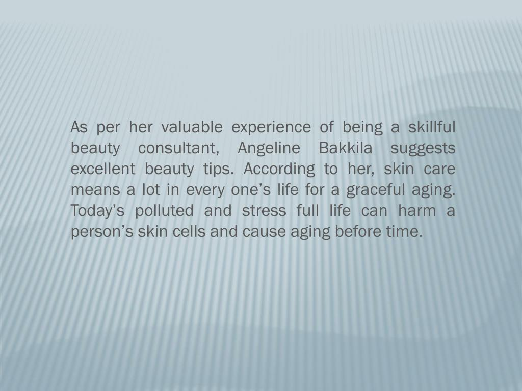 As per her valuable experience of being a skillful beauty consultant, Angeline
