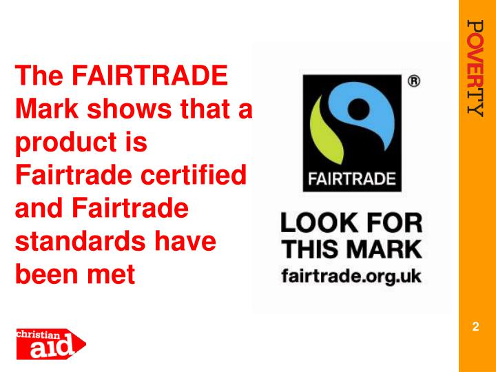 The FAIRTRADE Mark shows that a product is Fairtrade certified and Fairtrade standards have been met