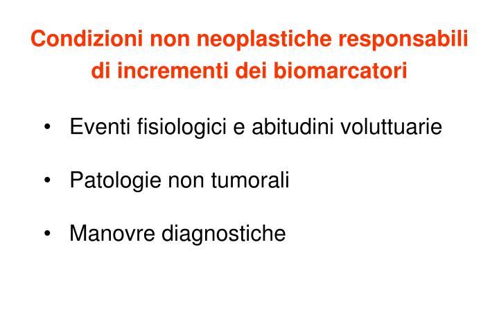 Condizioni non neoplastiche responsabili di incrementi dei biomarcatori