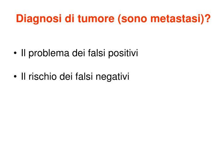 Diagnosi di tumore (sono metastasi)?