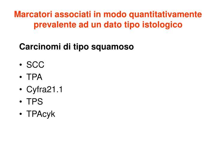 Marcatori associati in modo quantitativamente prevalente ad un dato tipo istologico