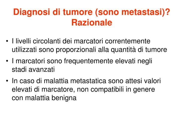 Diagnosi di tumore (sono metastasi)? Razionale