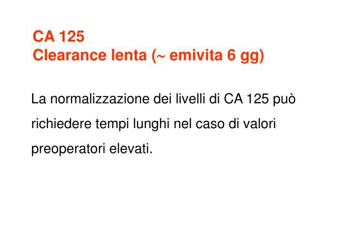 La normalizzazione dei livelli di CA 125 può richiedere tempi lunghi nel caso di valori preoperatori elevati.