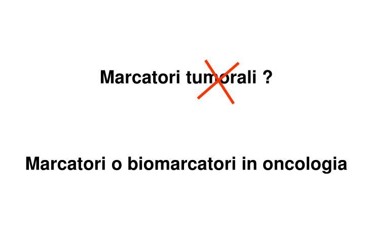Marcatori tumorali ?