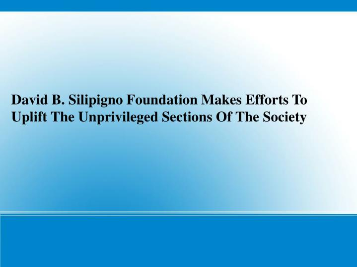 David B. Silipigno Foundation Makes Efforts To Uplift The Unprivileged Sections Of The Society