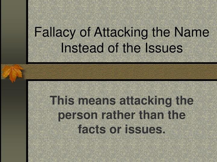 Fallacy of Attacking the Name Instead of the Issues