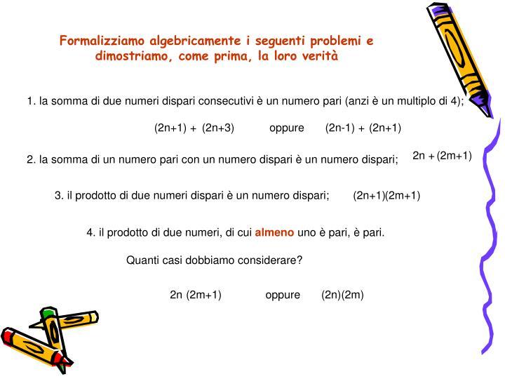 1. la somma di due numeri dispari consecutivi è un numero pari (anzi è un multiplo di 4);