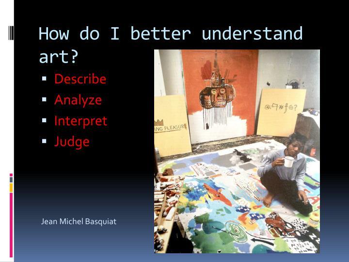 How do I better understand art?