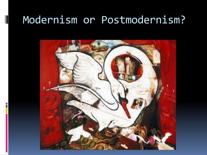Modernism or Postmodernism?