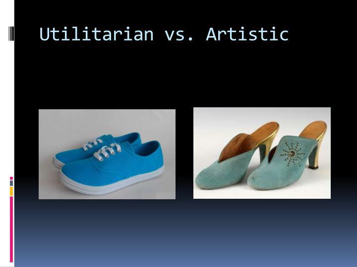 Utilitarian vs. Artistic