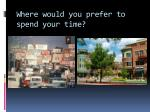 where would you prefer to spend your time