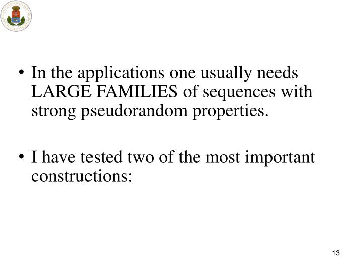 In the applications one usually needs LARGE FAMILIES of sequences with strong pseudorandom properties.
