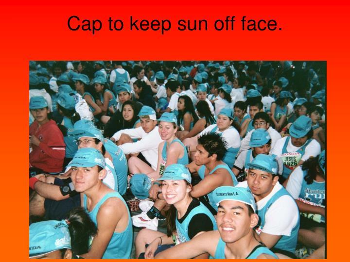 Cap to keep sun off face.