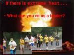 if there is extreme heat