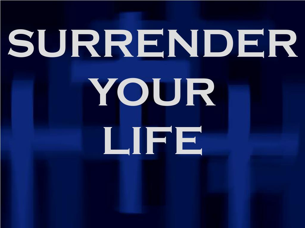 SURRENDER YOUR