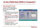 is this cmos that cmos in computer